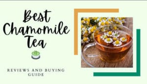 Best Chamomile Tea 2021 Top Full Review, Guide