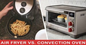 Air Fryer Vs Convection Oven 2020 Top Full Guide