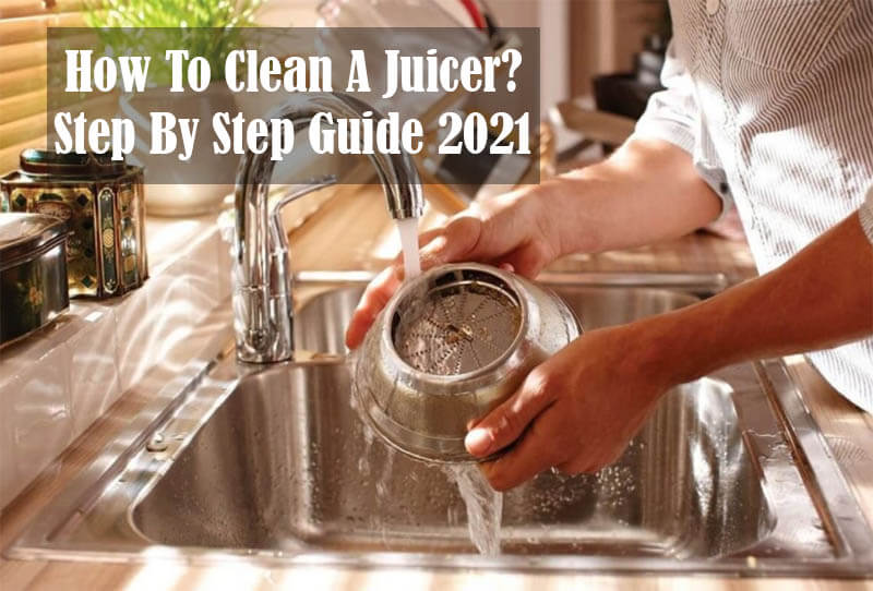 How To Clean A Juicer - Step By Step Guide 2021