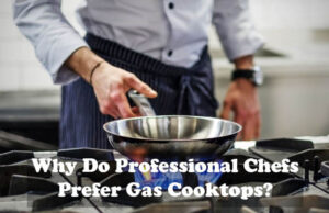 Why Do Professional Chefs Prefer Gas Cooktop